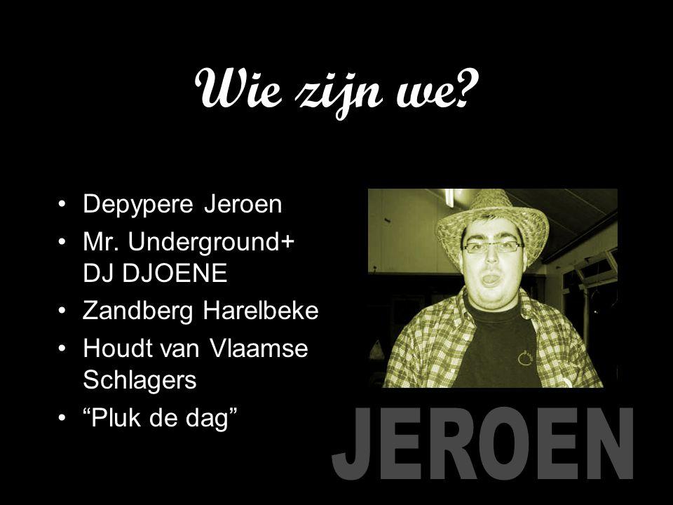 """Wie zijn we? Depypere Jeroen Mr. Underground+ DJ DJOENE Zandberg Harelbeke Houdt van Vlaamse Schlagers """"Pluk de dag"""""""