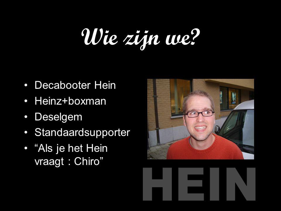 """Wie zijn we? Decabooter Hein Heinz+boxman Deselgem Standaardsupporter """"Als je het Hein vraagt : Chiro"""""""