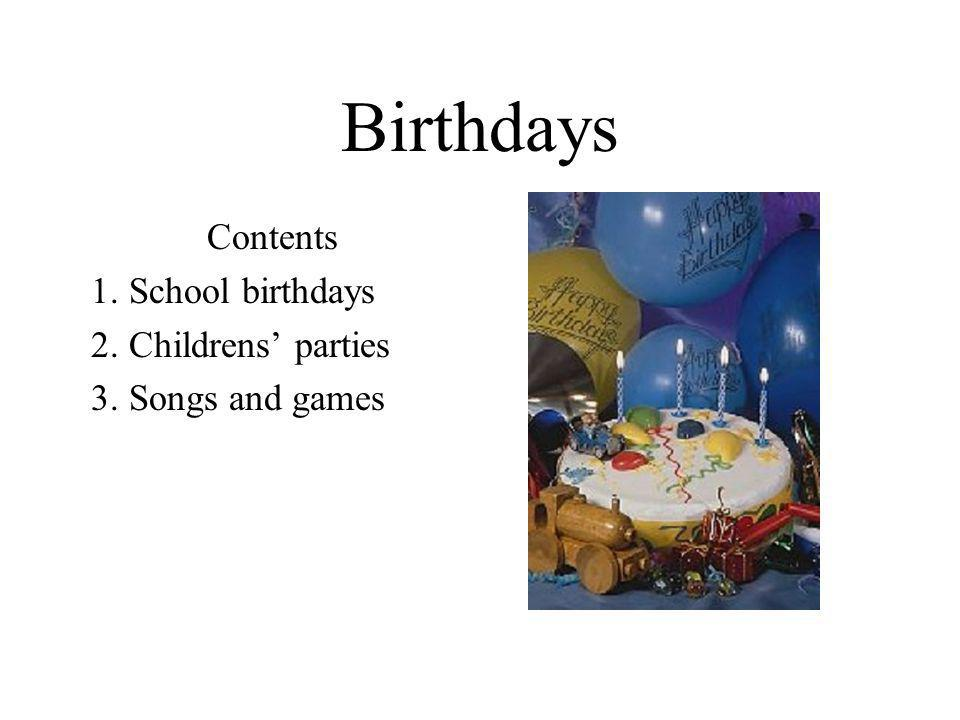 Birthdays Contents 1. School birthdays 2. Childrens' parties 3. Songs and games