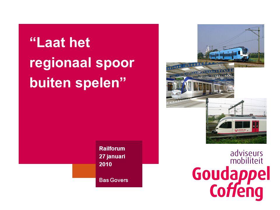 """""""Laat het regionaal spoor buiten spelen"""" Railforum 27 januari 2010 Bas Govers"""