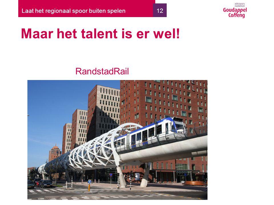 12 Maar het talent is er wel! Laat het regionaal spoor buiten spelen RandstadRail
