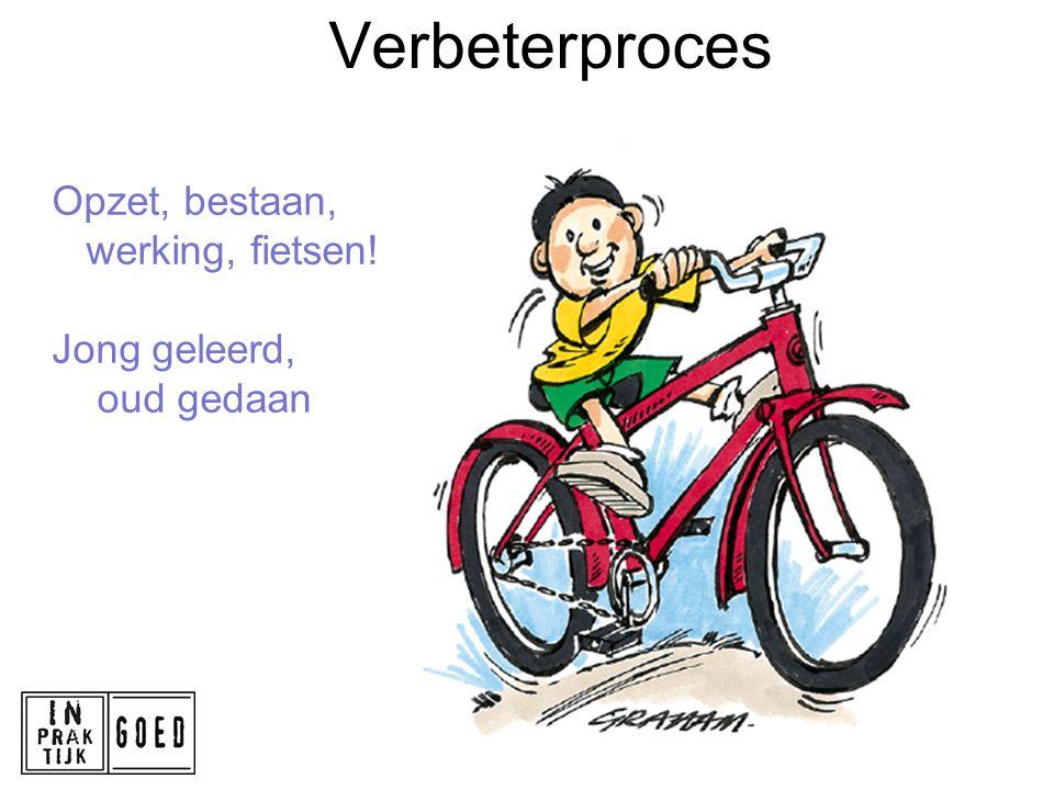 Opzet, bestaan, werking, fietsen! Jong geleerd, oud gedaan Verbeterproces