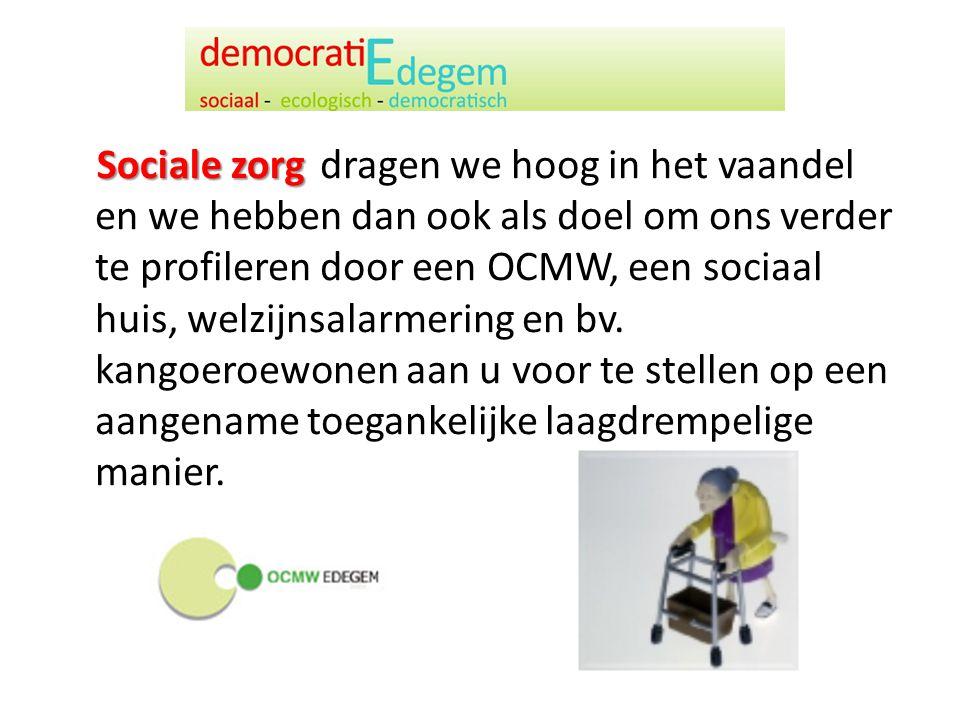 dragen we hoog in het vaandel en we hebben dan ook als doel om ons verder te profileren door een OCMW, een sociaal huis, welzijnsalarmering en bv.