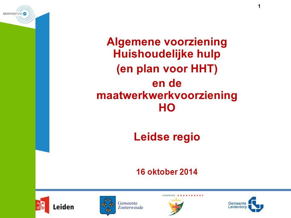 11 Algemene voorziening Huishoudelijke hulp (en plan voor HHT) en de maatwerkwerkvoorziening HO Leidse regio 16 oktober 2014