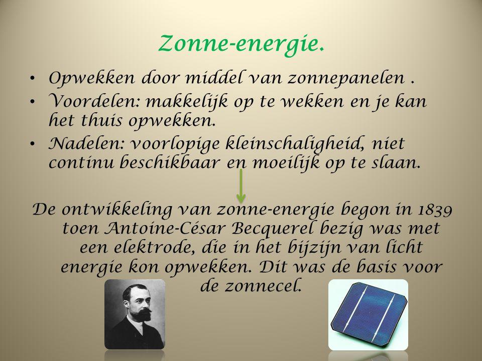 Zonne-energie. Opwekken door middel van zonnepanelen. Voordelen: makkelijk op te wekken en je kan het thuis opwekken. Nadelen: voorlopige kleinschalig