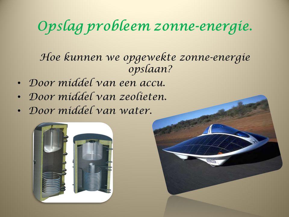 Opslag probleem zonne-energie. Hoe kunnen we opgewekte zonne-energie opslaan? Door middel van een accu. Door middel van zeolieten. Door middel van wat