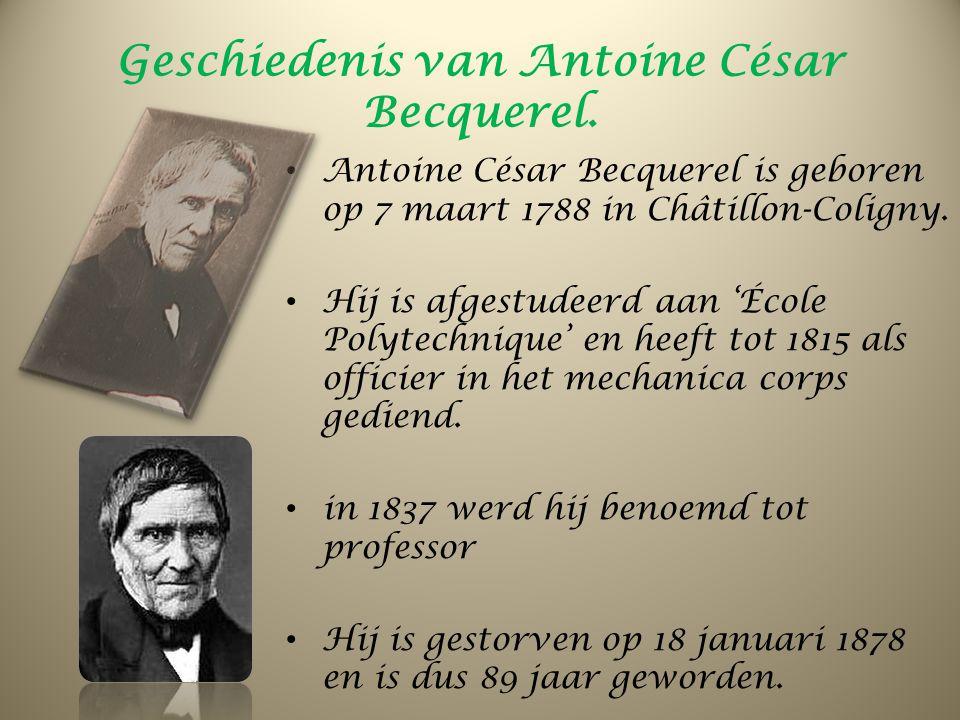 Geschiedenis van Antoine César Becquerel. Antoine César Becquerel is geboren op 7 maart 1788 in Châtillon-Coligny. Hij is afgestudeerd aan 'École Poly