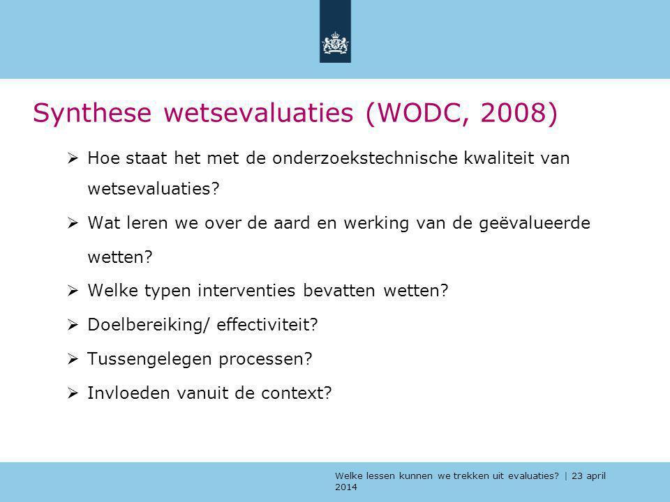 Welke lessen kunnen we trekken uit evaluaties? | 23 april 2014 Synthese wetsevaluaties (WODC, 2008)  Hoe staat het met de onderzoekstechnische kwalit
