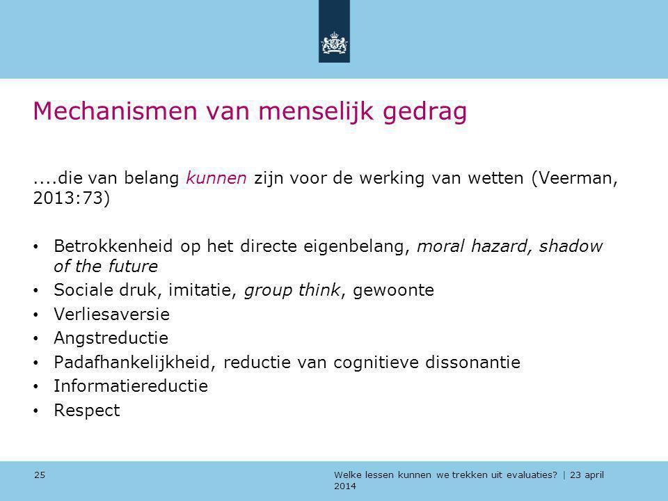 Welke lessen kunnen we trekken uit evaluaties? | 23 april 2014 Mechanismen van menselijk gedrag....die van belang kunnen zijn voor de werking van wett
