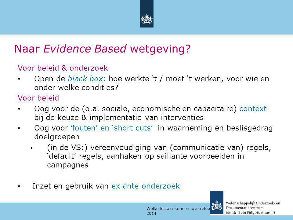 Welke lessen kunnen we trekken uit evaluaties? | 23 april 2014 Naar Evidence Based wetgeving? Voor beleid & onderzoek Open de black box: hoe werkte 't