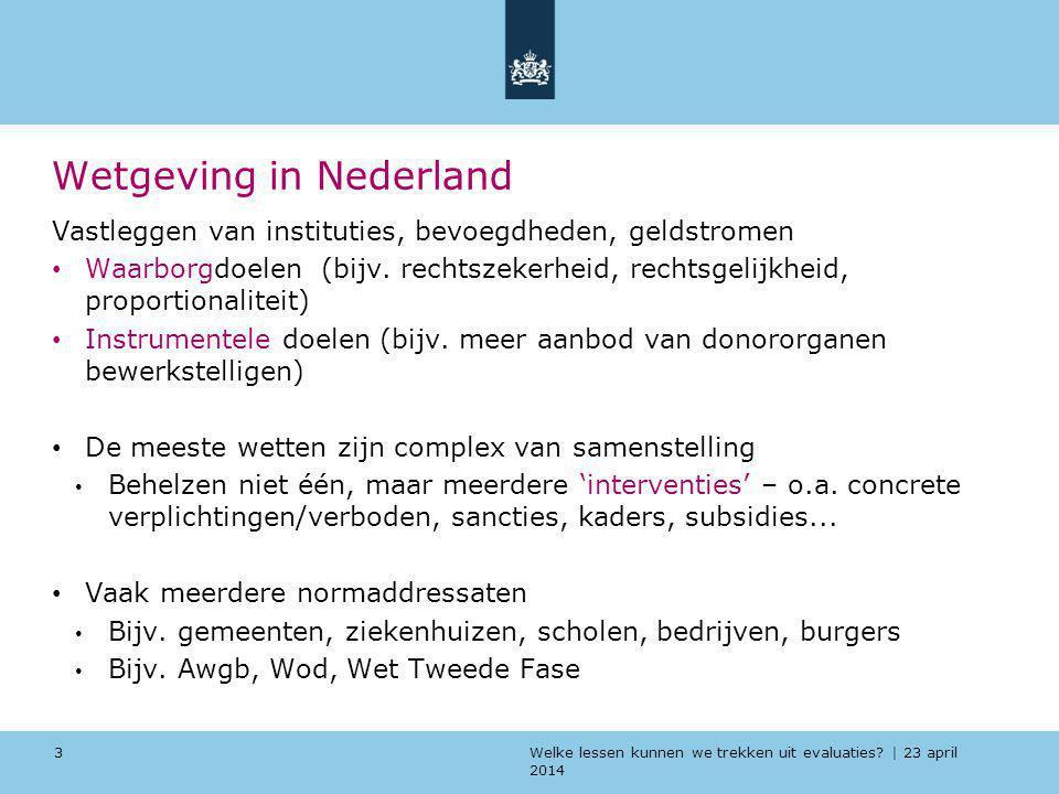 Welke lessen kunnen we trekken uit evaluaties? | 23 april 2014 Wetgeving in Nederland Vastleggen van instituties, bevoegdheden, geldstromen Waarborgdo
