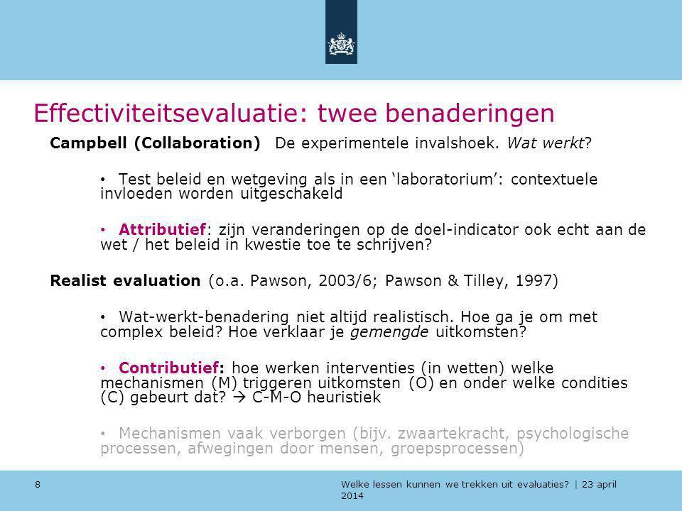 Welke lessen kunnen we trekken uit evaluaties? | 23 april 2014 Effectiviteitsevaluatie: twee benaderingen Campbell (Collaboration) De experimentele in