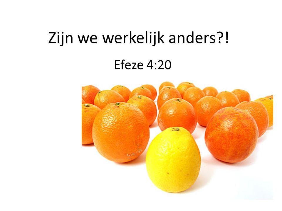 Zijn we werkelijk anders?! Efeze 4:20