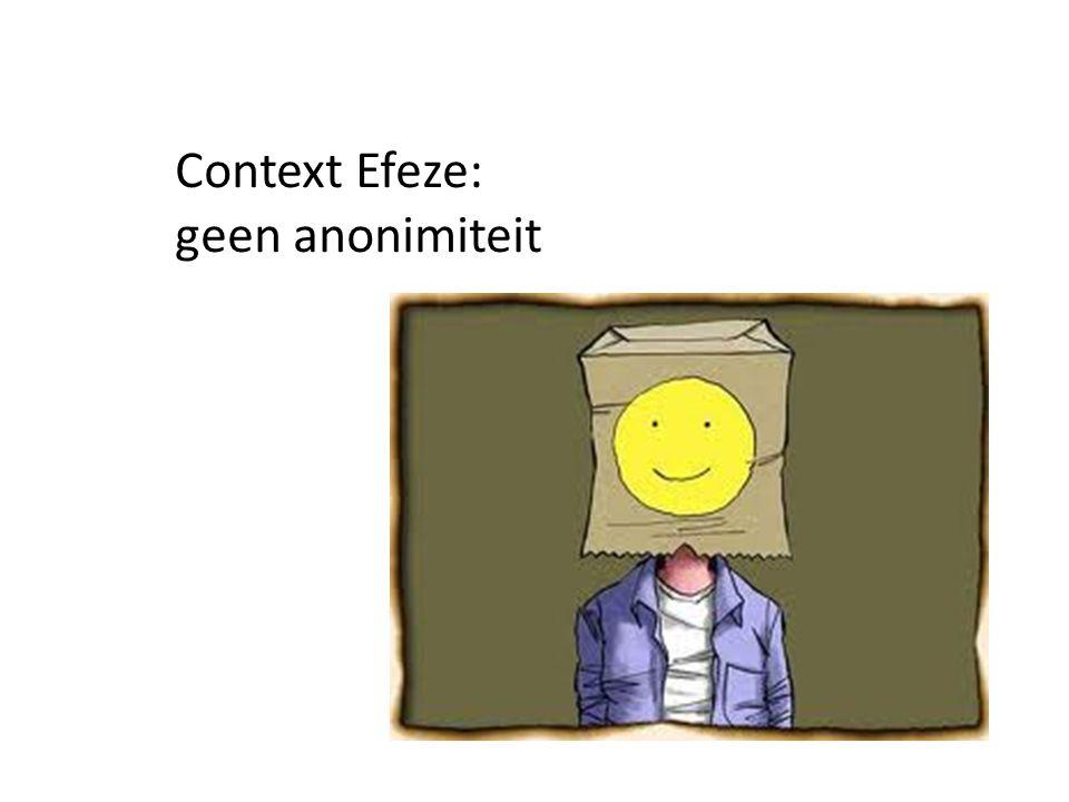 Context Efeze: geen anonimiteit