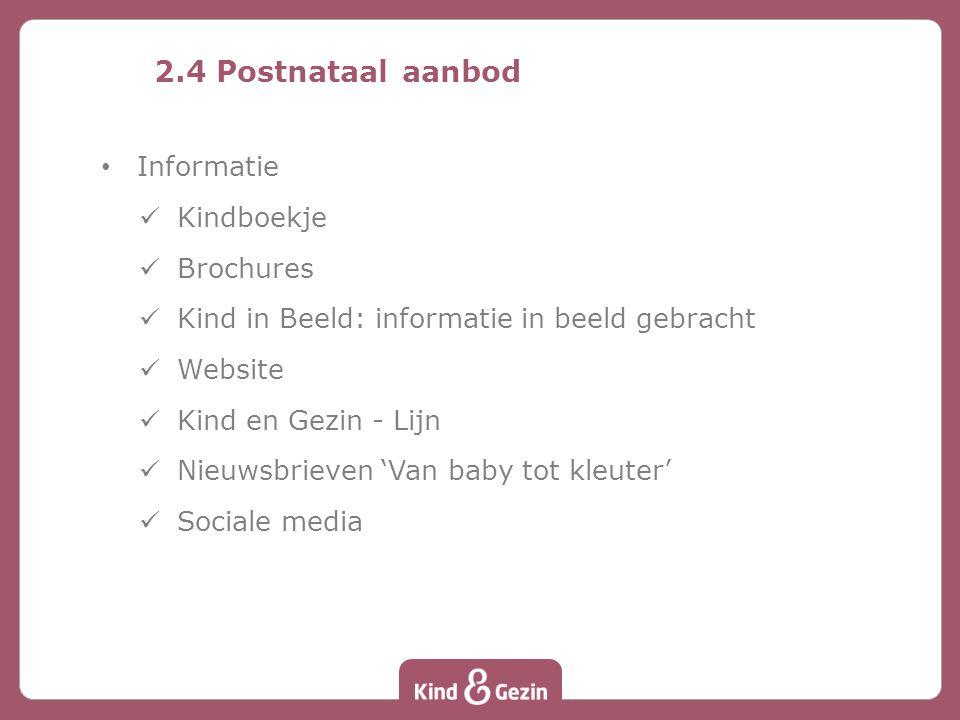 2.4 Postnataal aanbod Informatie Kindboekje Brochures Kind in Beeld: informatie in beeld gebracht Website Kind en Gezin - Lijn Nieuwsbrieven 'Van baby tot kleuter' Sociale media