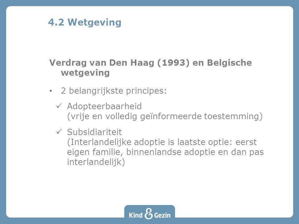 Verdrag van Den Haag (1993) en Belgische wetgeving 2 belangrijkste principes: Adopteerbaarheid (vrije en volledig geïnformeerde toestemming) Subsidiar