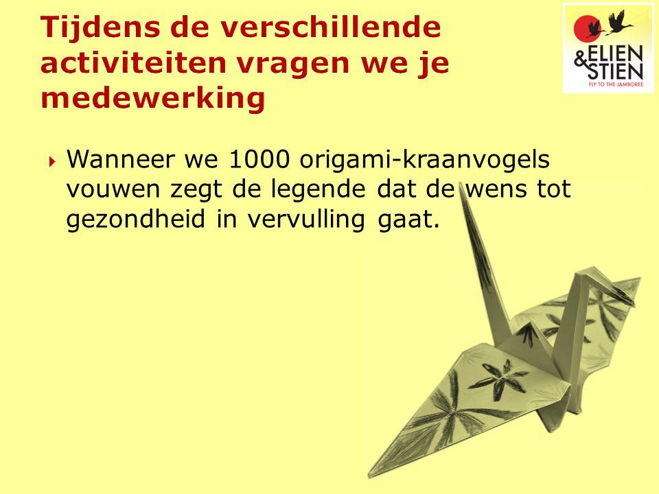 Wanneer we 1000 origami-kraanvogels vouwen zegt de legende dat de wens tot gezondheid in vervulling gaat.