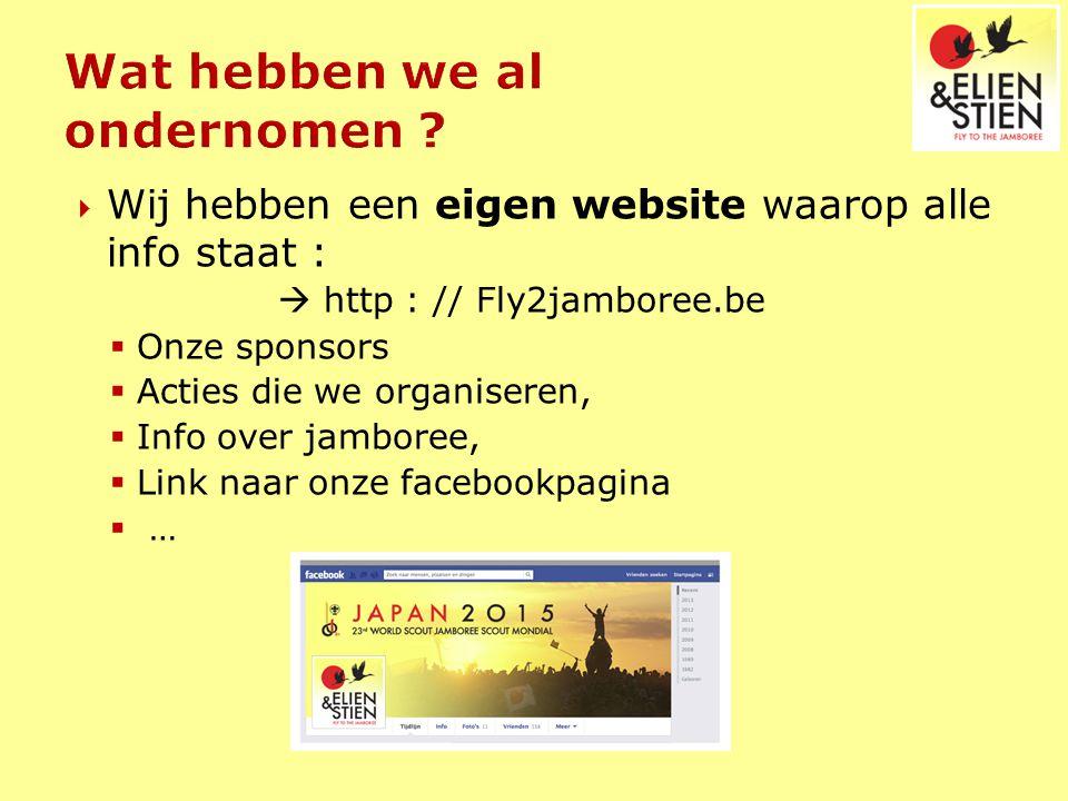 Wij hebben een eigen website waarop alle info staat :  http : // Fly2jamboree.be  Onze sponsors  Acties die we organiseren,  Info over jamboree,