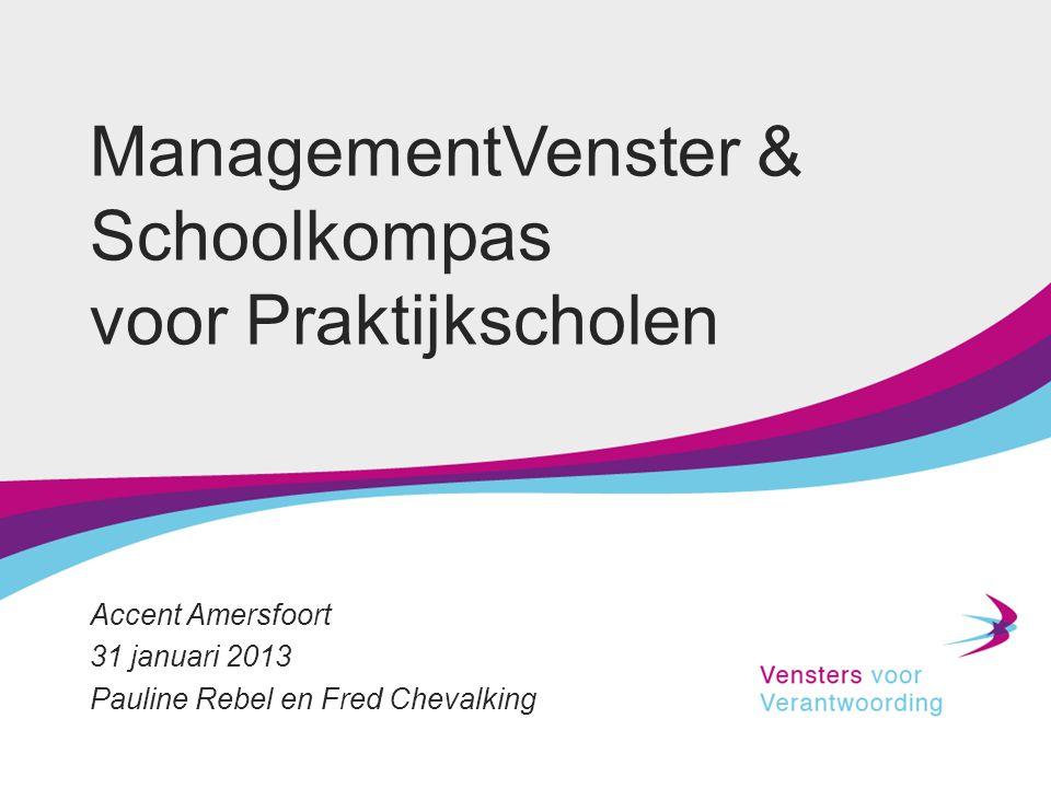 ManagementVenster & Schoolkompas voor Praktijkscholen Accent Amersfoort 31 januari 2013 Pauline Rebel en Fred Chevalking