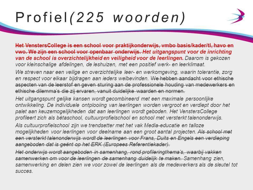 Profiel(225 woorden) Het VenstersCollege is een school voor praktijkonderwijs, vmbo basis/kader/tl, havo en vwo. We zijn een school voor openbaar onde