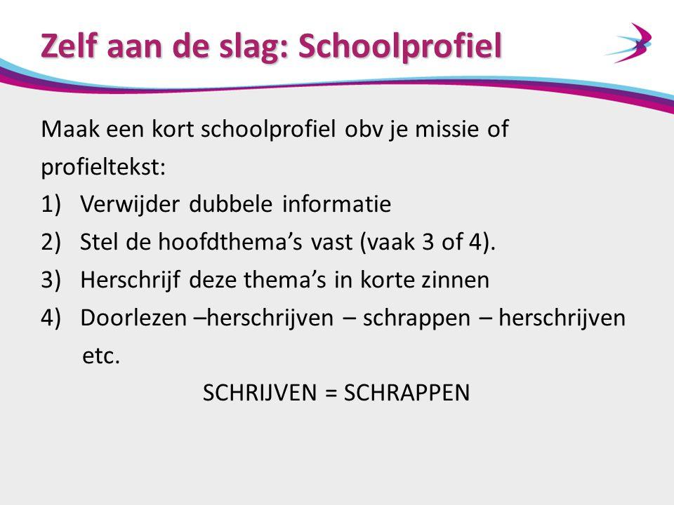 Zelf aan de slag: Schoolprofiel Maak een kort schoolprofiel obv je missie of profieltekst: 1)Verwijder dubbele informatie 2)Stel de hoofdthema's vast