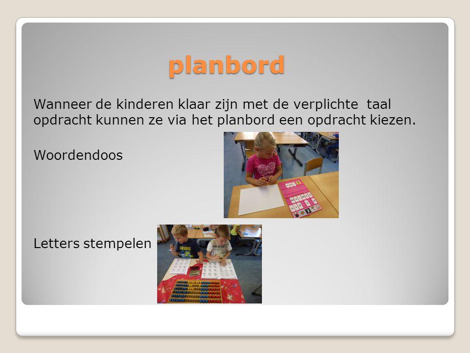 planbord Wanneer de kinderen klaar zijn met de verplichte taal opdracht kunnen ze via het planbord een opdracht kiezen. Woordendoos Letters stempelen