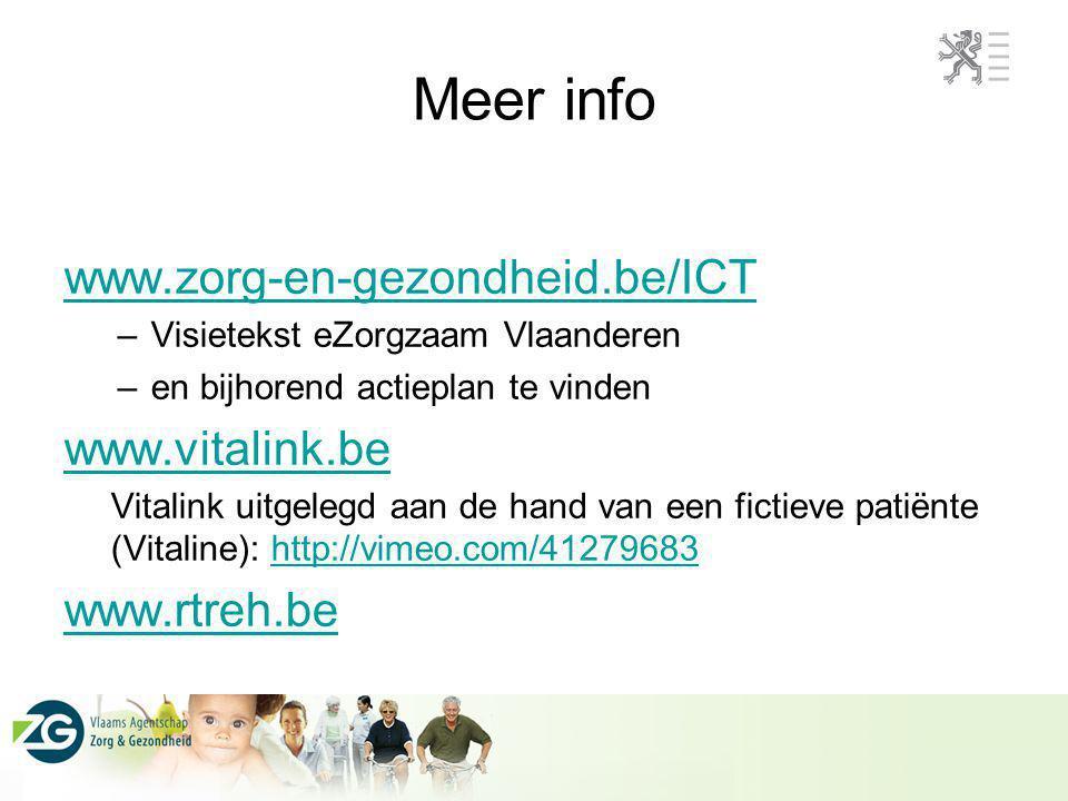 Meer info www.zorg-en-gezondheid.be/ICT –Visietekst eZorgzaam Vlaanderen –en bijhorend actieplan te vinden www.vitalink.be Vitalink uitgelegd aan de h