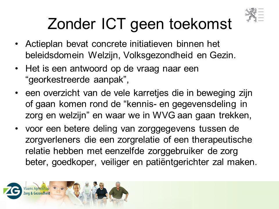 Zonder ICT geen toekomst Actieplan bevat concrete initiatieven binnen het beleidsdomein Welzijn, Volksgezondheid en Gezin. Het is een antwoord op de v