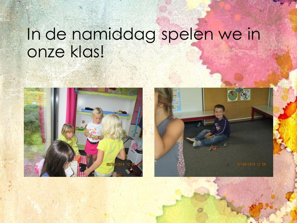 In de namiddag spelen we in onze klas!