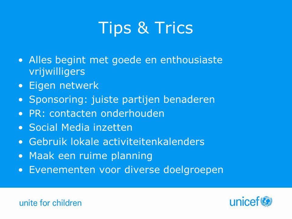Tips & Trics Alles begint met goede en enthousiaste vrijwilligers Eigen netwerk Sponsoring: juiste partijen benaderen PR: contacten onderhouden Social