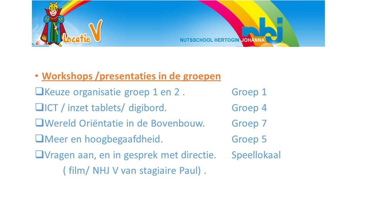 Workshops /presentaties in de groepen  Keuze organisatie groep 1 en 2.Groep 1  ICT / inzet tablets/ digibord.Groep 4  Wereld Oriëntatie in de Boven