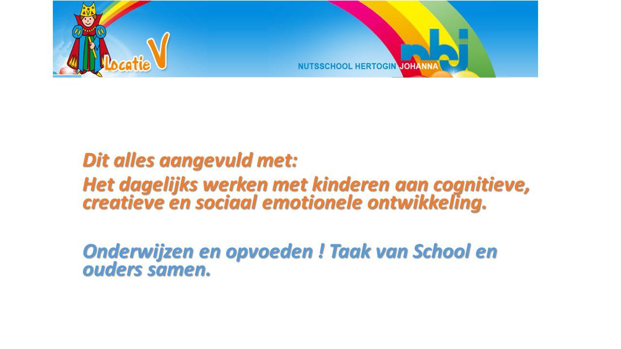 Dit alles aangevuld met: Het dagelijks werken met kinderen aan cognitieve, creatieve en sociaal emotionele ontwikkeling. Onderwijzen en opvoeden ! Taa