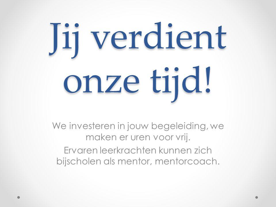 Jij verdient onze tijd! We investeren in jouw begeleiding, we maken er uren voor vrij. Ervaren leerkrachten kunnen zich bijscholen als mentor, mentorc