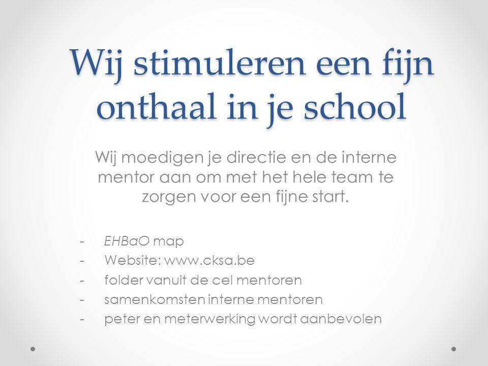 Wij stimuleren een fijn onthaal in je school Wij moedigen je directie en de interne mentor aan om met het hele team te zorgen voor een fijne start. -E