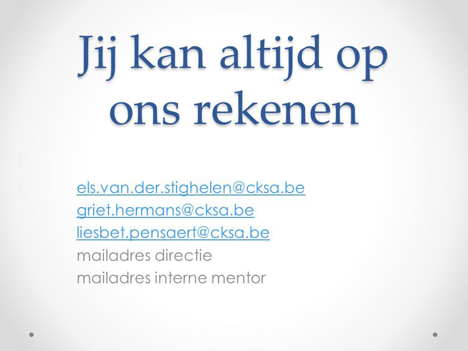Jij kan altijd op ons rekenen els.van.der.stighelen@cksa.be griet.hermans@cksa.be liesbet.pensaert@cksa.be mailadres directie mailadres interne mentor