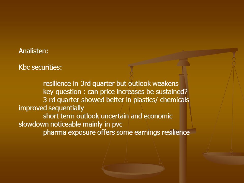 Analisten: Kbc securities: resilience in 3rd quarter but outlook weakens key question : can price increases be sustained? 3 rd quarter showed better i