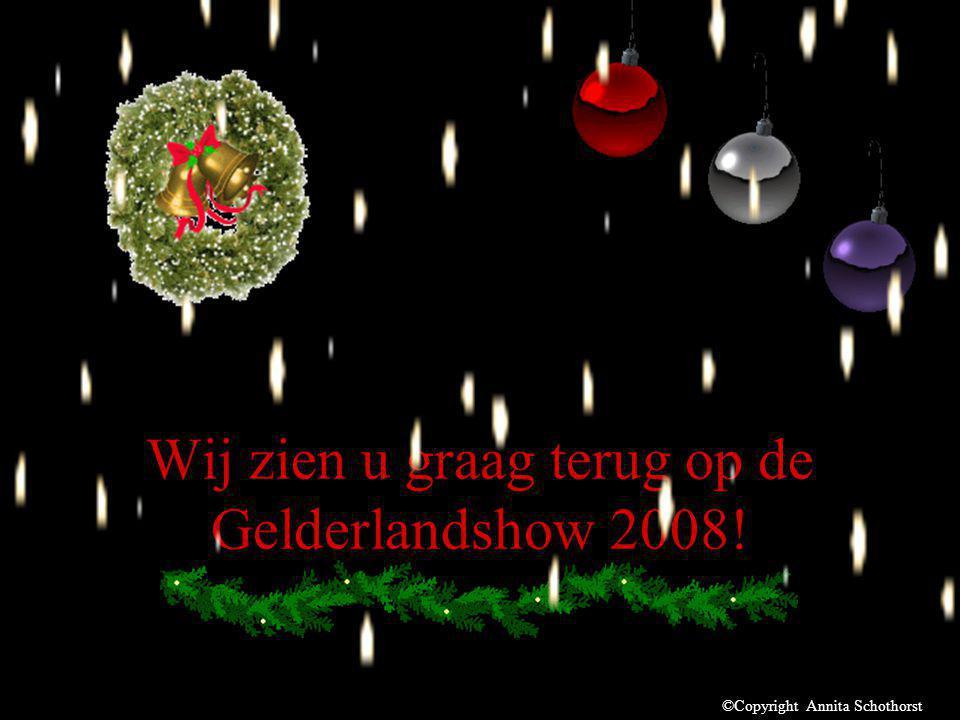 Wij zien u graag terug op de Gelderlandshow 2008! ©Copyright Annita Schothorst