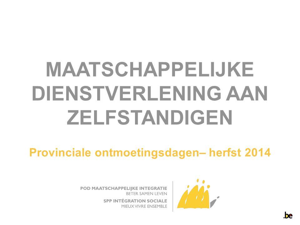 MAATSCHAPPELIJKE DIENSTVERLENING AAN ZELFSTANDIGEN Provinciale ontmoetingsdagen– herfst 2014