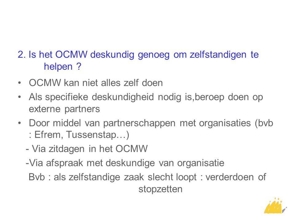2. Is het OCMW deskundig genoeg om zelfstandigen te helpen ? OCMW kan niet alles zelf doen Als specifieke deskundigheid nodig is,beroep doen op extern