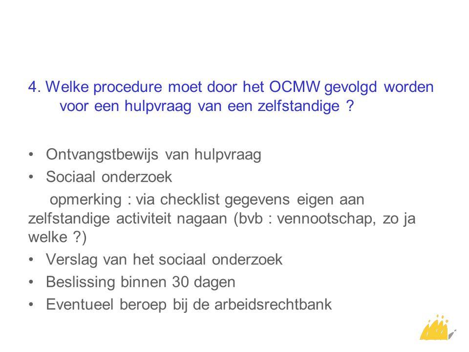 4. Welke procedure moet door het OCMW gevolgd worden voor een hulpvraag van een zelfstandige ? Ontvangstbewijs van hulpvraag Sociaal onderzoek opmerki