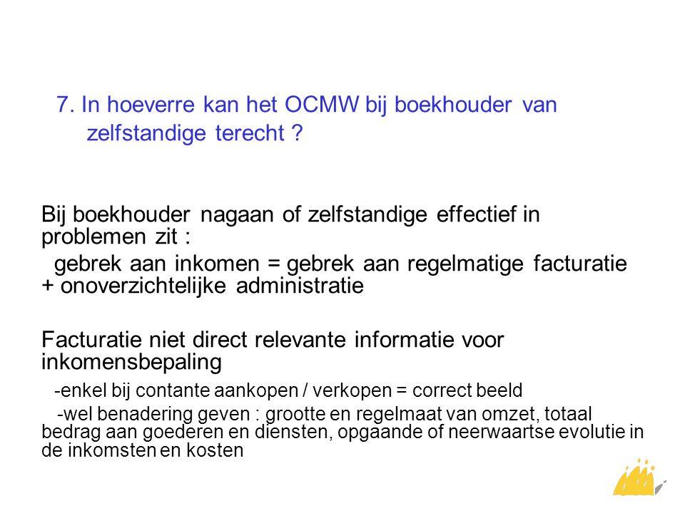 7. In hoeverre kan het OCMW bij boekhouder van zelfstandige terecht ? Bij boekhouder nagaan of zelfstandige effectief in problemen zit : gebrek aan in