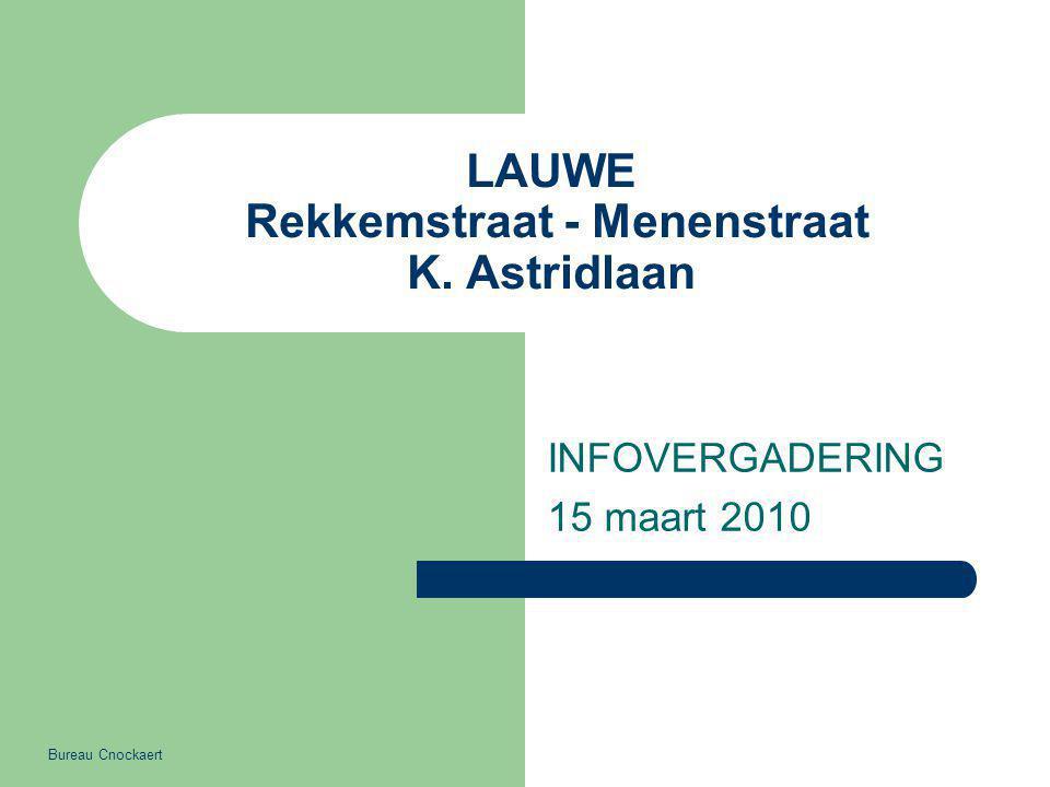 LAUWE Rekkemstraat - Menenstraat K. Astridlaan INFOVERGADERING 15 maart 2010 Bureau Cnockaert