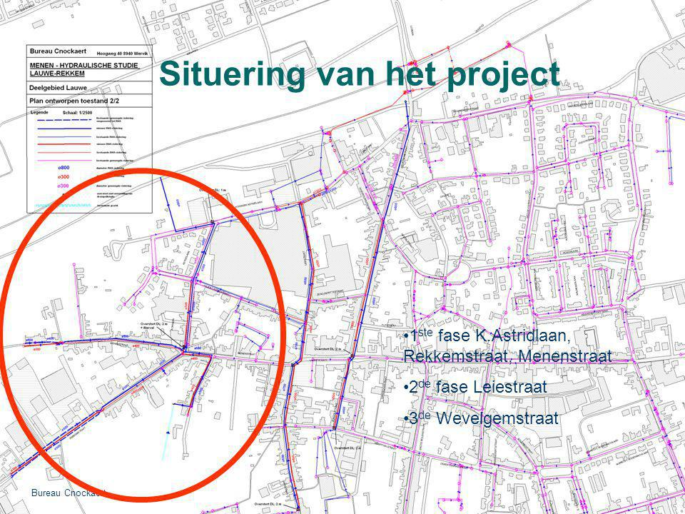 1 ste fase K.Astridlaan, Rekkemstraat, Menenstraat 2 de fase Leiestraat 3 de Wevelgemstraat Situering van het project Bureau Cnockaert
