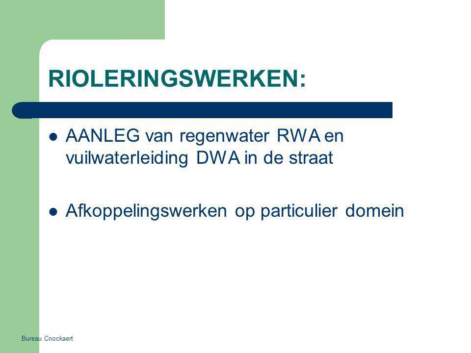 RIOLERINGSWERKEN: AANLEG van regenwater RWA en vuilwaterleiding DWA in de straat Afkoppelingswerken op particulier domein Bureau Cnockaert