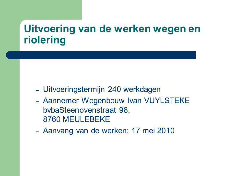 Uitvoering van de werken wegen en riolering – Uitvoeringstermijn 240 werkdagen – Aannemer Wegenbouw Ivan VUYLSTEKE bvbaSteenovenstraat 98, 8760 MEULEBEKE – Aanvang van de werken: 17 mei 2010