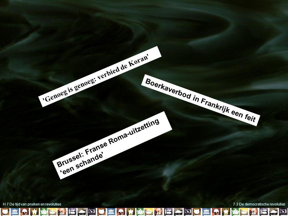 H 7 De tijd van pruiken en revoluties7.3 De democratische revoluties Genoeg is genoeg: verbied de Koran Boerkaverbod in Frankrijk een feit Brussel: Franse Roma-uitzetting een schande
