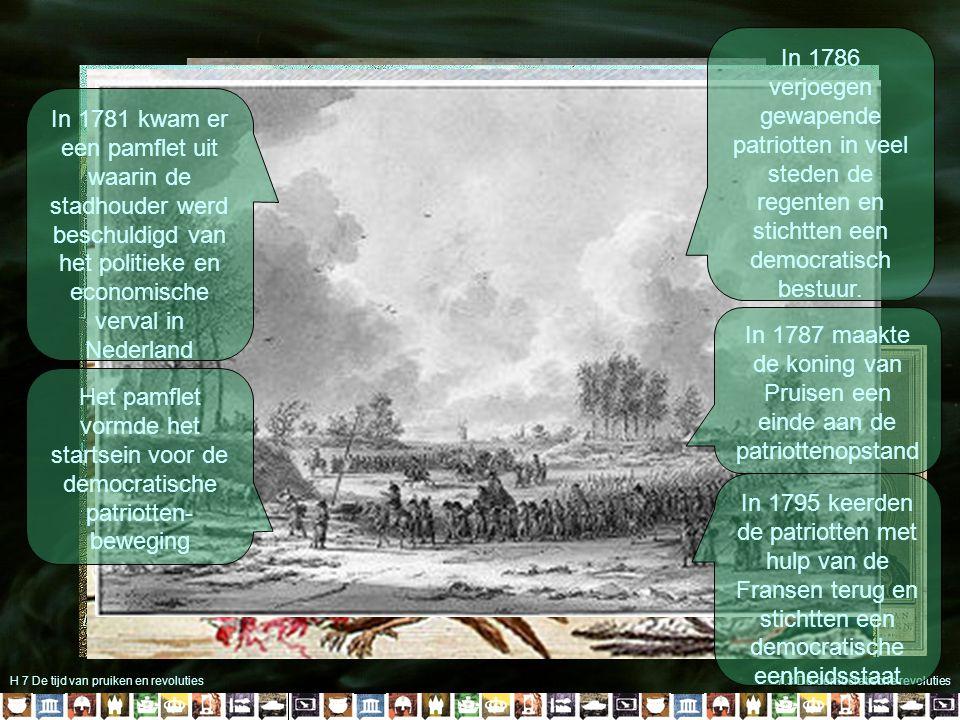H 7 De tijd van pruiken en revoluties7.3 De democratische revoluties In 1781 kwam er een pamflet uit waarin de stadhouder werd beschuldigd van het politieke en economische verval in Nederland Het pamflet vormde het startsein voor de democratische patriotten- beweging In 1786 verjoegen gewapende patriotten in veel steden de regenten en stichtten een democratisch bestuur.