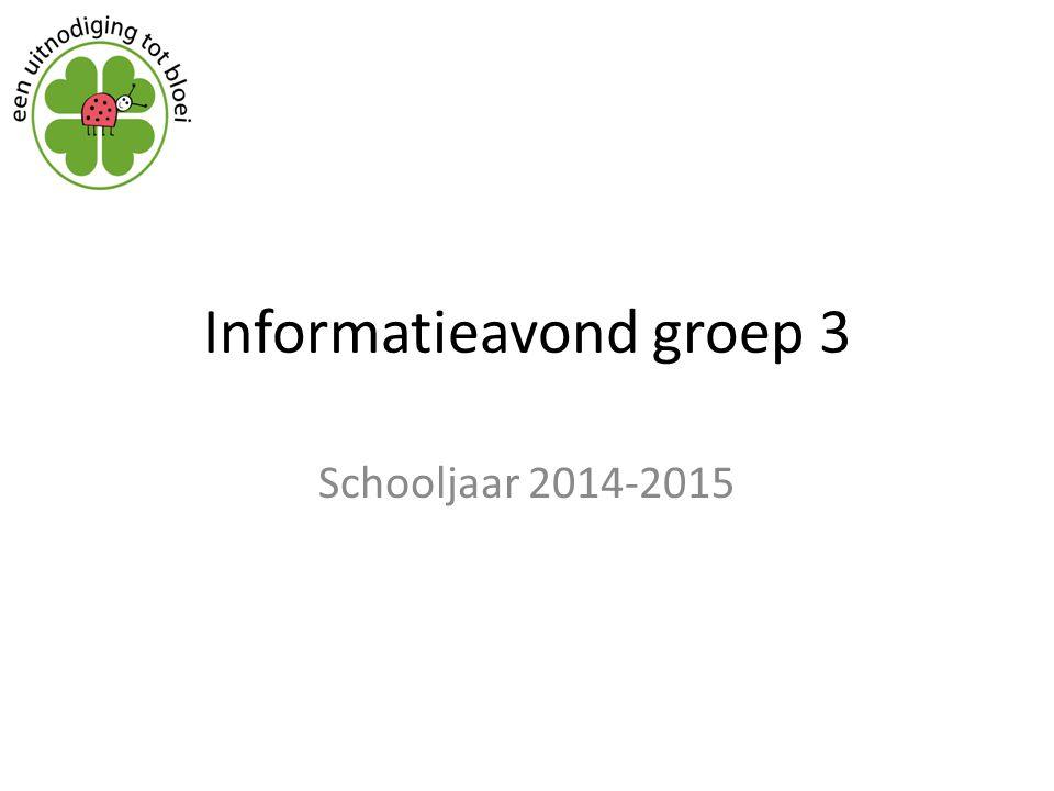 Informatieavond groep 3 Schooljaar 2014-2015