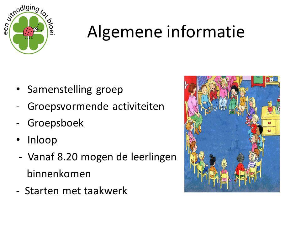 Algemene informatie Samenstelling groep -Groepsvormende activiteiten -Groepsboek Inloop - Vanaf 8.20 mogen de leerlingen binnenkomen - Starten met taa