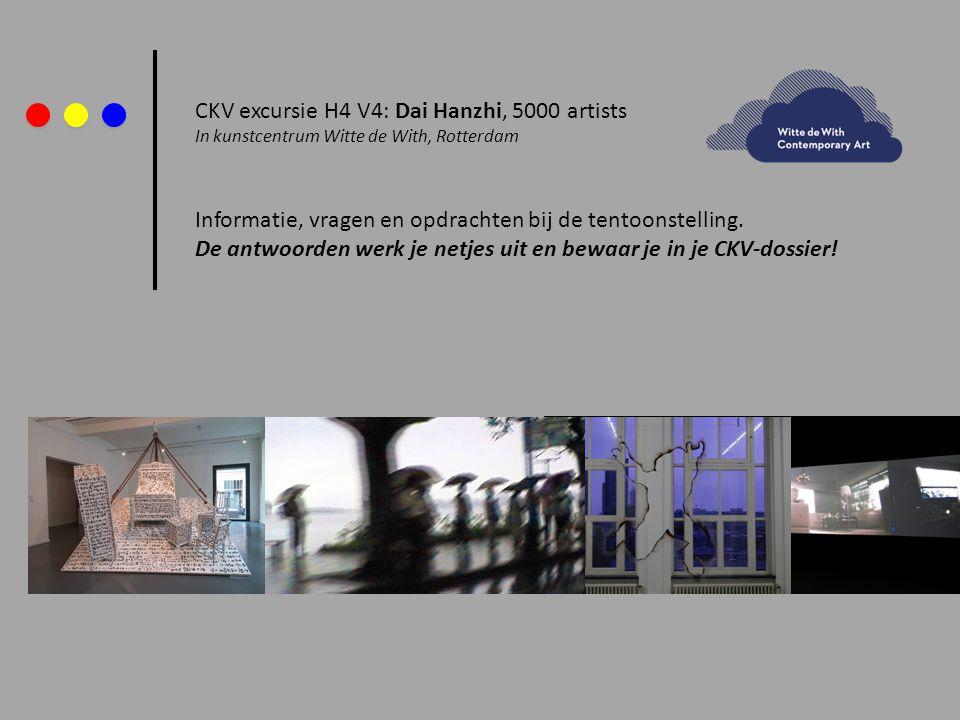 CKV excursie H4 V4: Dai Hanzhi, 5000 artists In kunstcentrum Witte de With, Rotterdam Informatie, vragen en opdrachten bij de tentoonstelling. De antw